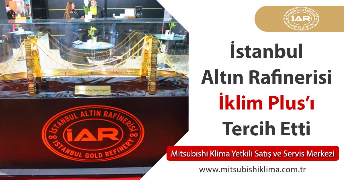 İstanbul Altın Rafinerisi A.Ş. Klima Projelerinde İklim Plus'ı Tercih Etti