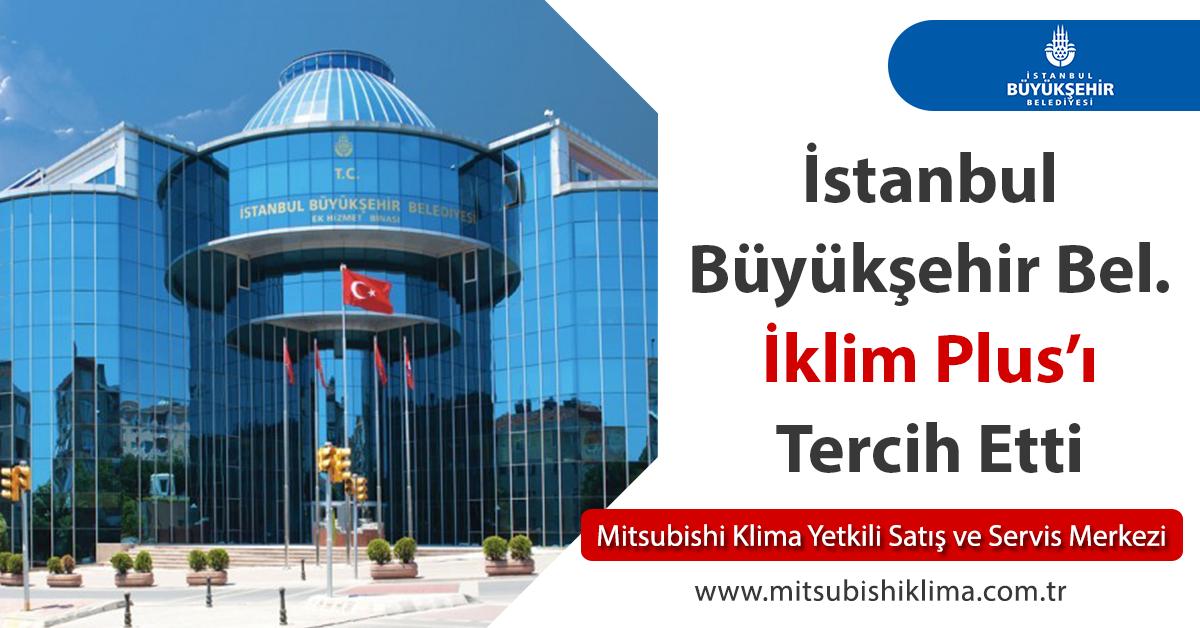 İstanbul Büyükşehir Belediyesi İklim Plus'ı Tercih Etti
